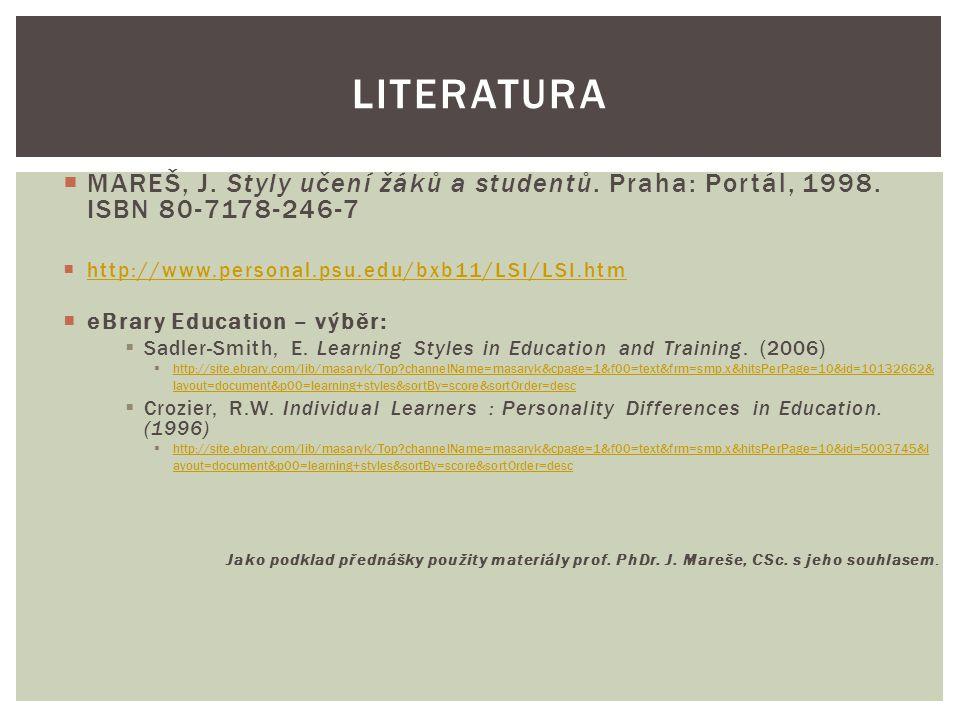 Literatura MAREŠ, J. Styly učení žáků a studentů. Praha: Portál, 1998. ISBN 80-7178-246-7. http://www.personal.psu.edu/bxb11/LSI/LSI.htm.