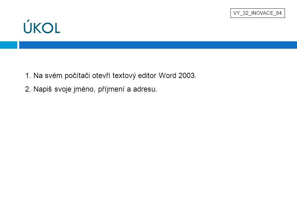 ÚKOL 1. Na svém počítači otevři textový editor Word 2003.