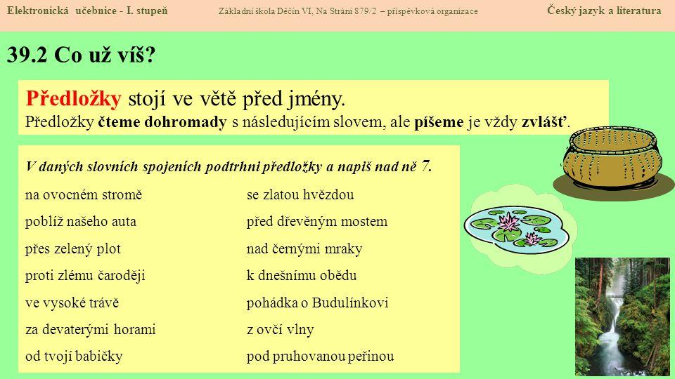 39.2 Co už víš Předložky stojí ve větě před jmény.