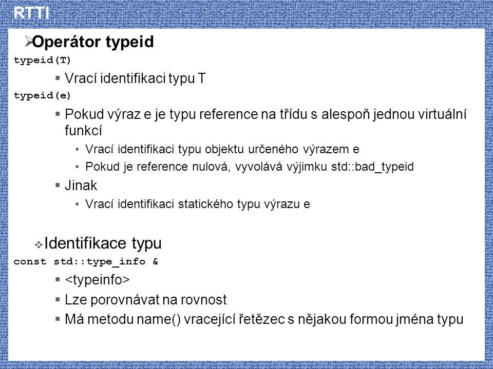 RTTI Operátor typeid Identifikace typu Vrací identifikaci typu T
