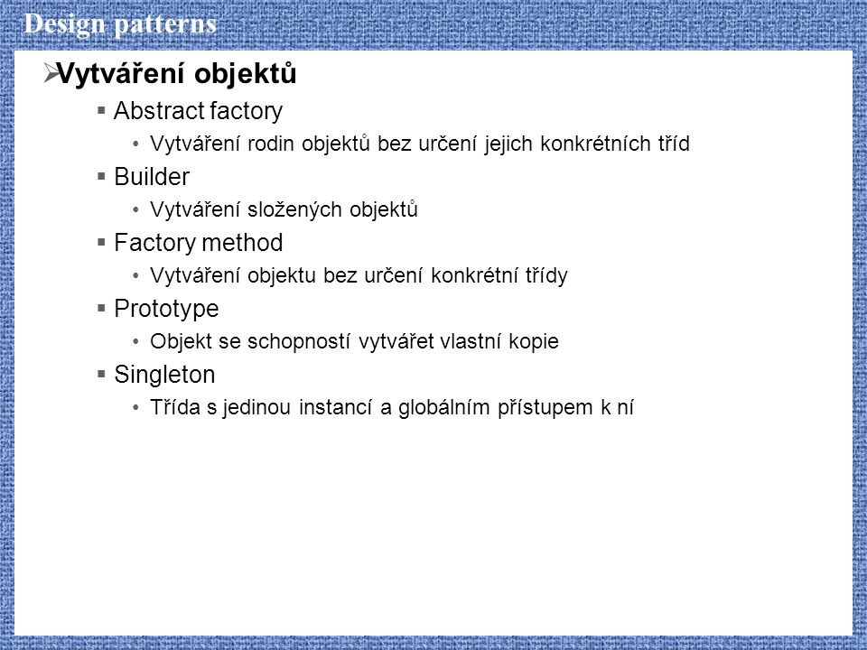 Design patterns Vytváření objektů Abstract factory Builder