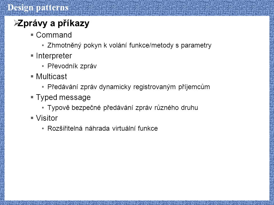 Design patterns Zprávy a příkazy Command Interpreter Multicast