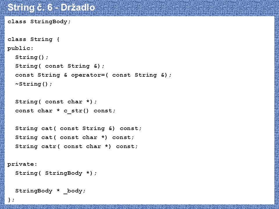 String č. 6 - Držadlo class StringBody; class String { public:
