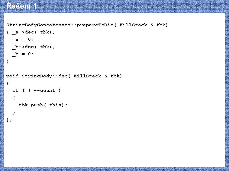 Řešení 1 StringBodyConcatenate::prepareToDie( KillStack & tbk)