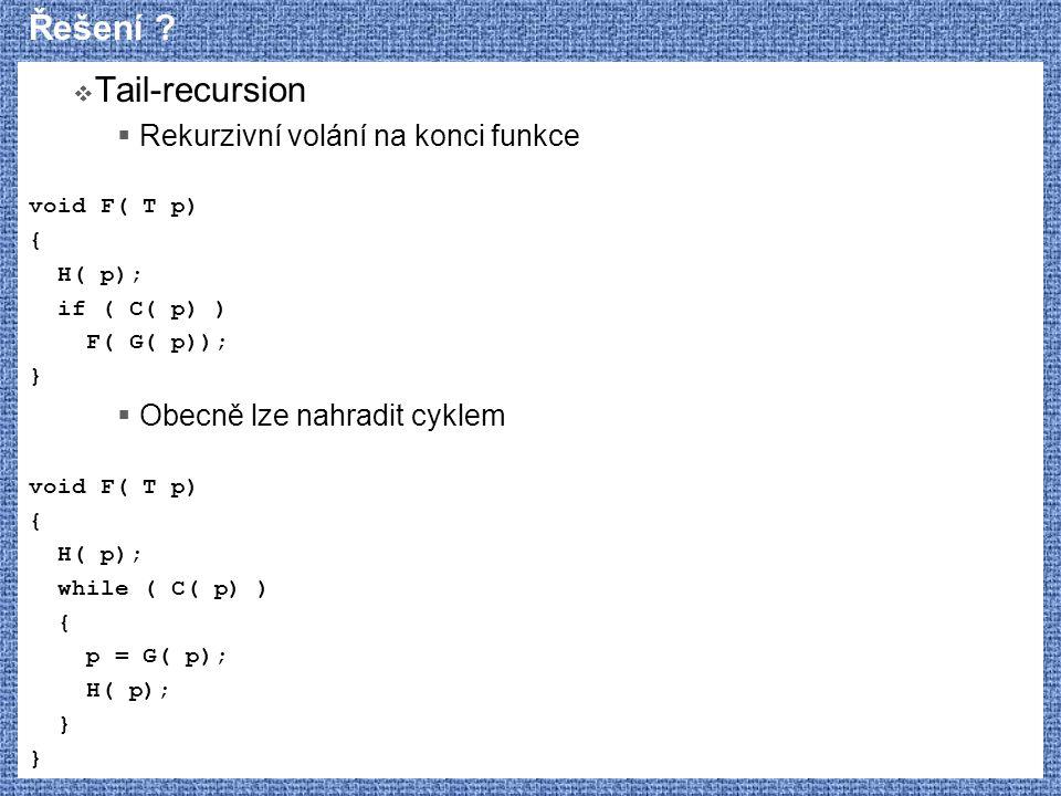 Řešení Tail-recursion Rekurzivní volání na konci funkce