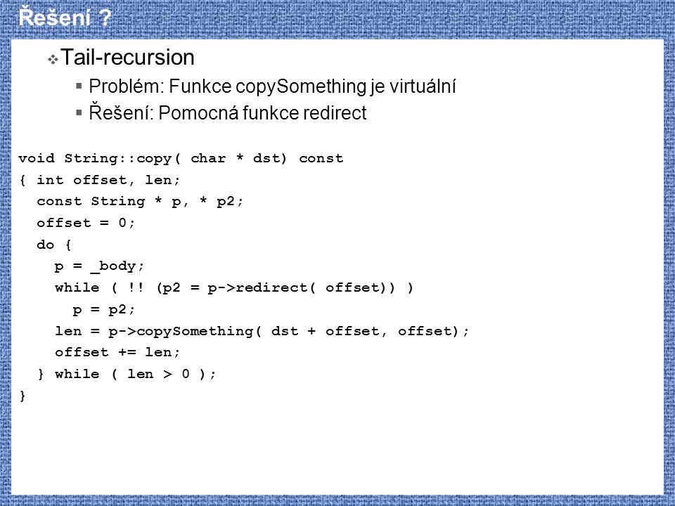 Řešení Tail-recursion Problém: Funkce copySomething je virtuální