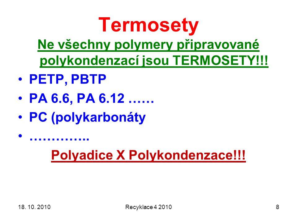 Termosety Ne všechny polymery připravované polykondenzací jsou TERMOSETY!!! PETP, PBTP. PA 6.6, PA 6.12 ……