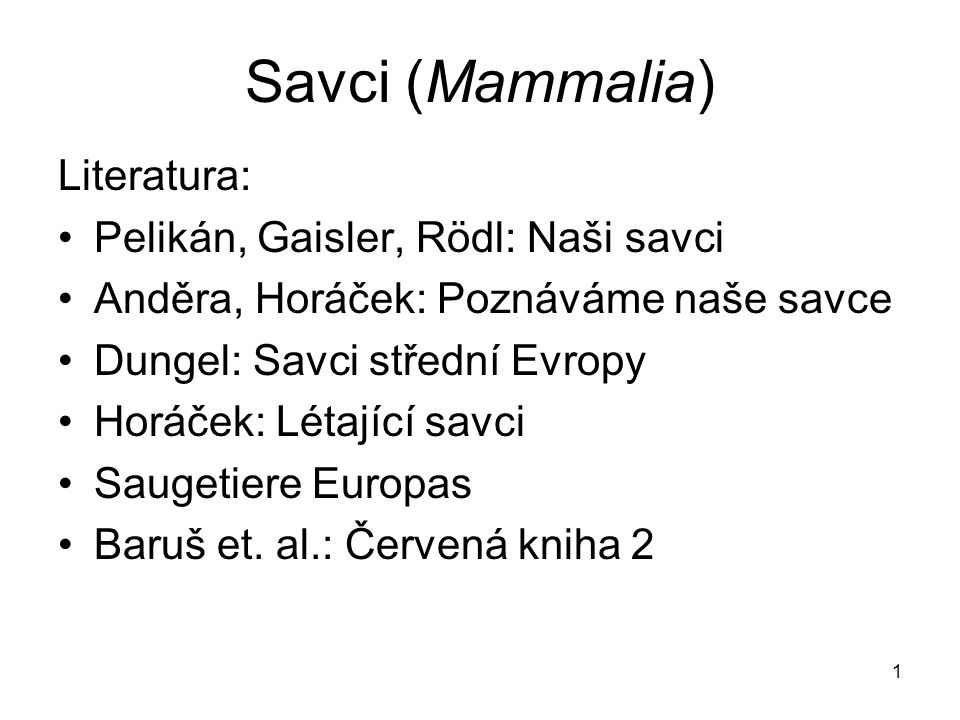 Savci (Mammalia) Literatura: Pelikán, Gaisler, Rödl: Naši savci