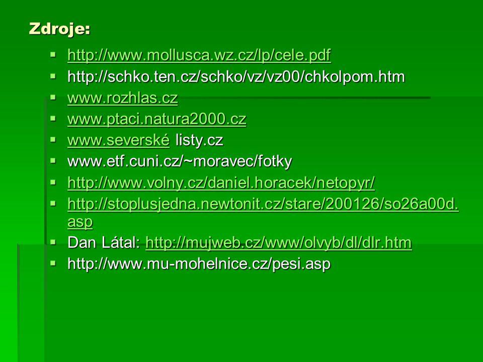 Zdroje: http://www.mollusca.wz.cz/lp/cele.pdf. http://schko.ten.cz/schko/vz/vz00/chkolpom.htm. www.rozhlas.cz.