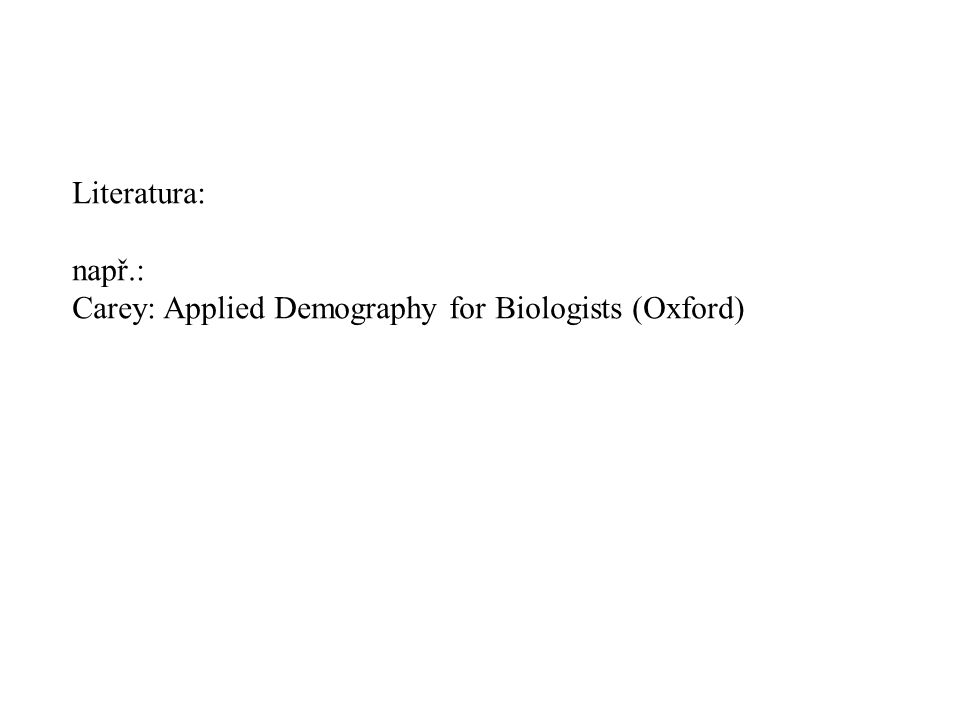 Literatura: např.: Carey: Applied Demography for Biologists (Oxford)