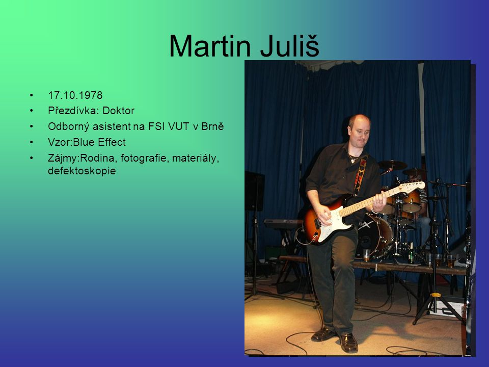 Martin Juliš 17.10.1978 Přezdívka: Doktor