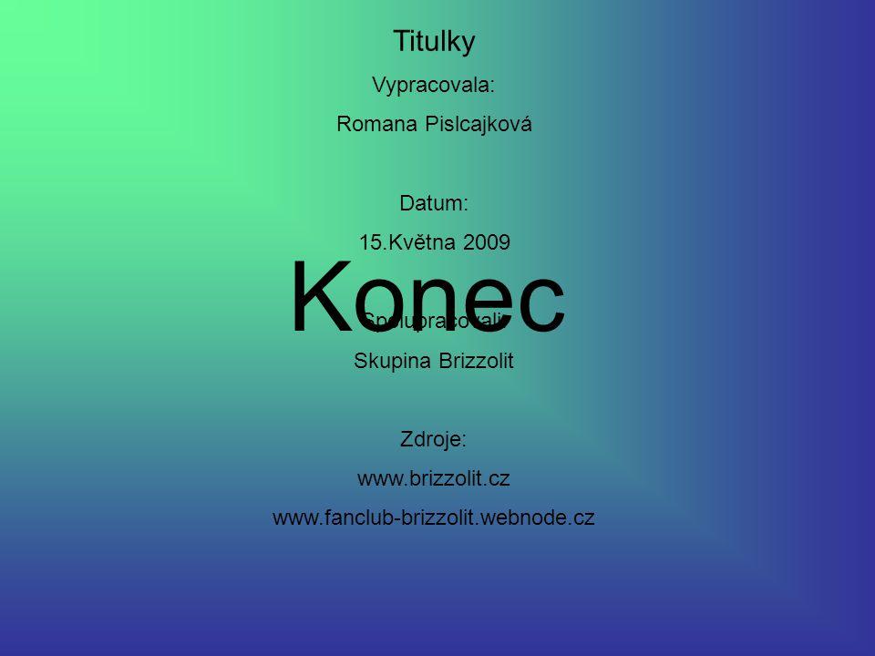 Konec Titulky Vypracovala: Romana Pislcajková Datum: 15.Května 2009