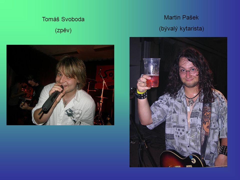 Martin Pašek (bývalý kytarista) Tomáš Svoboda (zpěv)