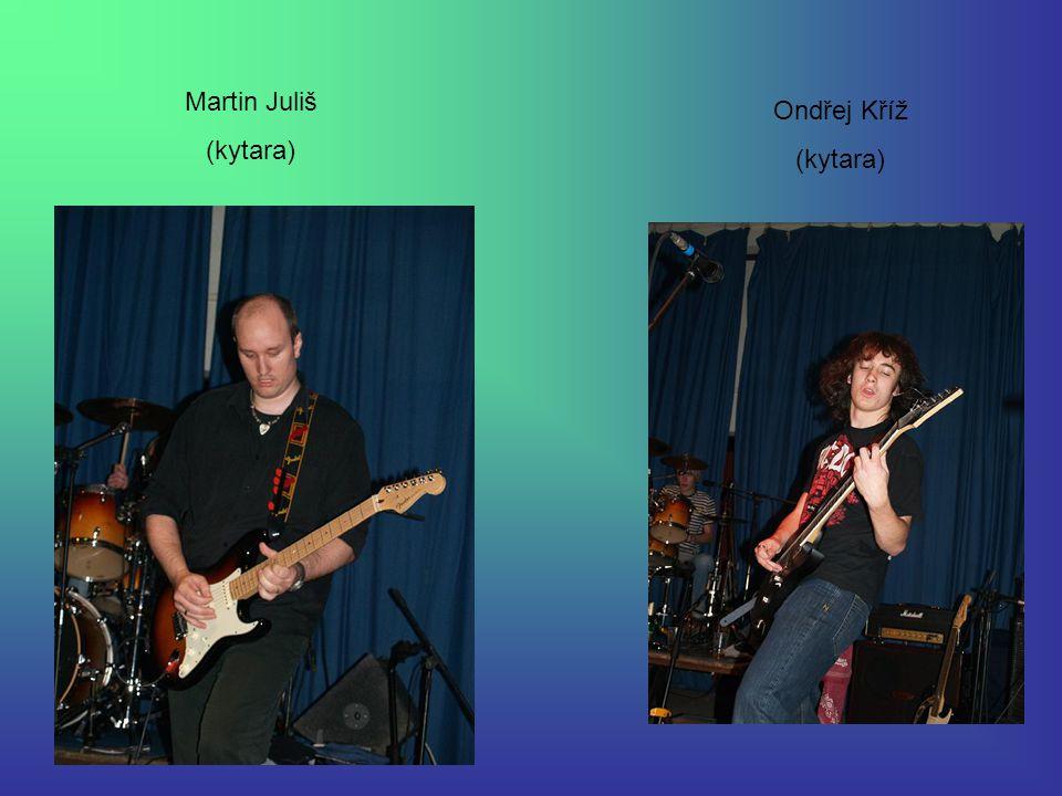 Martin Juliš (kytara) Ondřej Kříž (kytara)