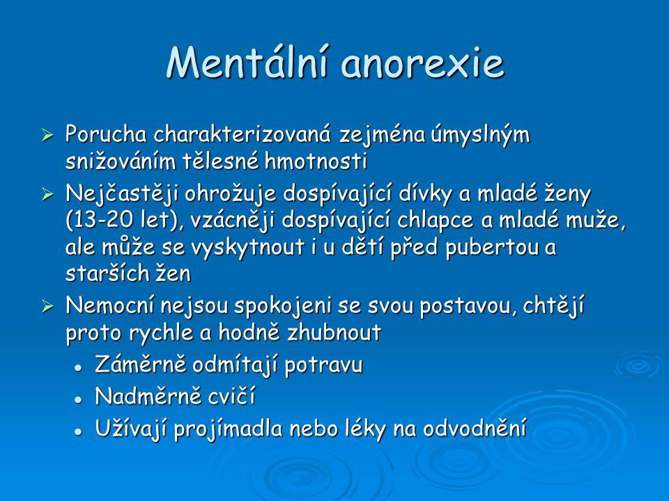 Mentální anorexie Porucha charakterizovaná zejména úmyslným snižováním tělesné hmotnosti.