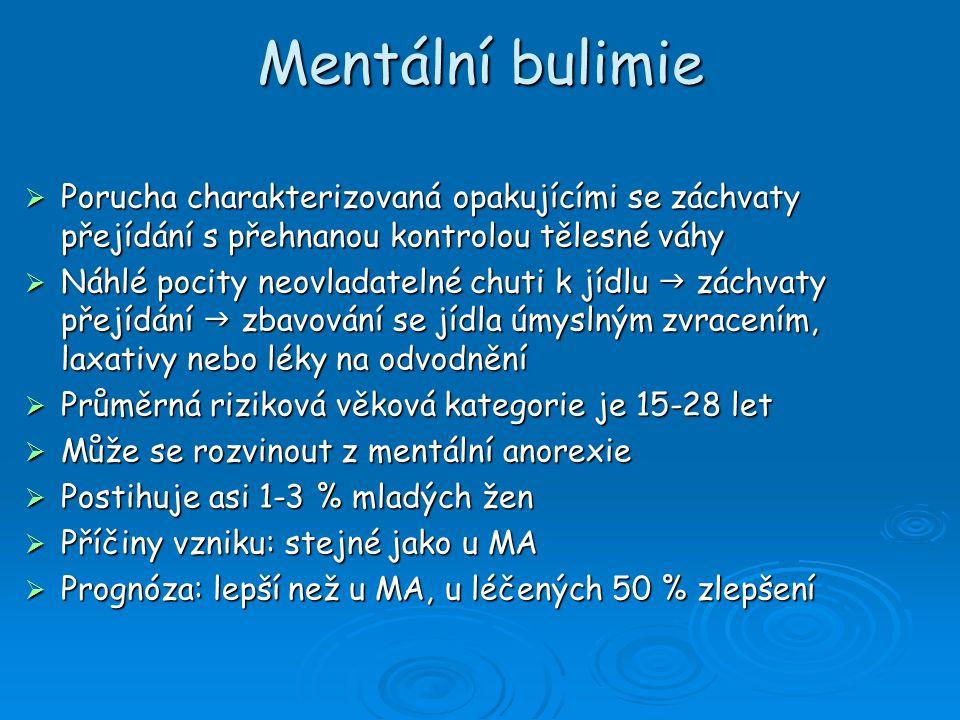 Mentální bulimie Porucha charakterizovaná opakujícími se záchvaty přejídání s přehnanou kontrolou tělesné váhy.