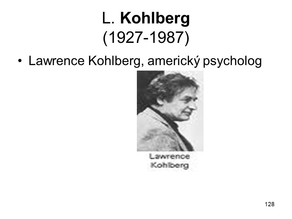 L. Kohlberg (1927-1987) Lawrence Kohlberg, americký psycholog
