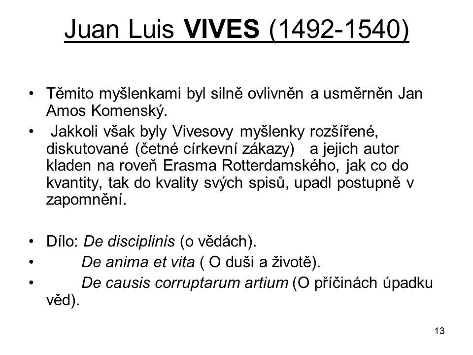 Juan Luis VIVES (1492-1540) Těmito myšlenkami byl silně ovlivněn a usměrněn Jan Amos Komenský.