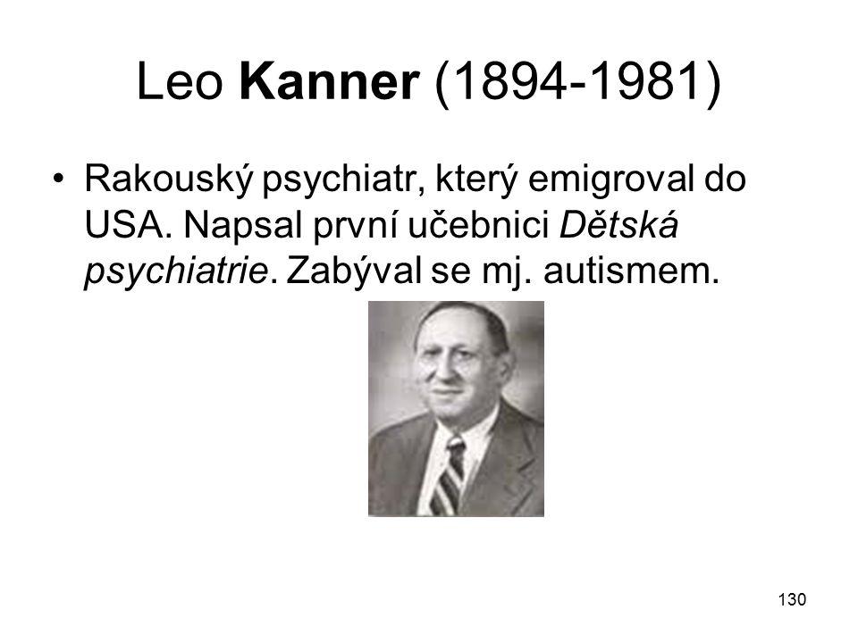 Leo Kanner (1894-1981) Rakouský psychiatr, který emigroval do USA.