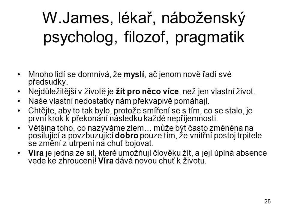 W.James, lékař, náboženský psycholog, filozof, pragmatik