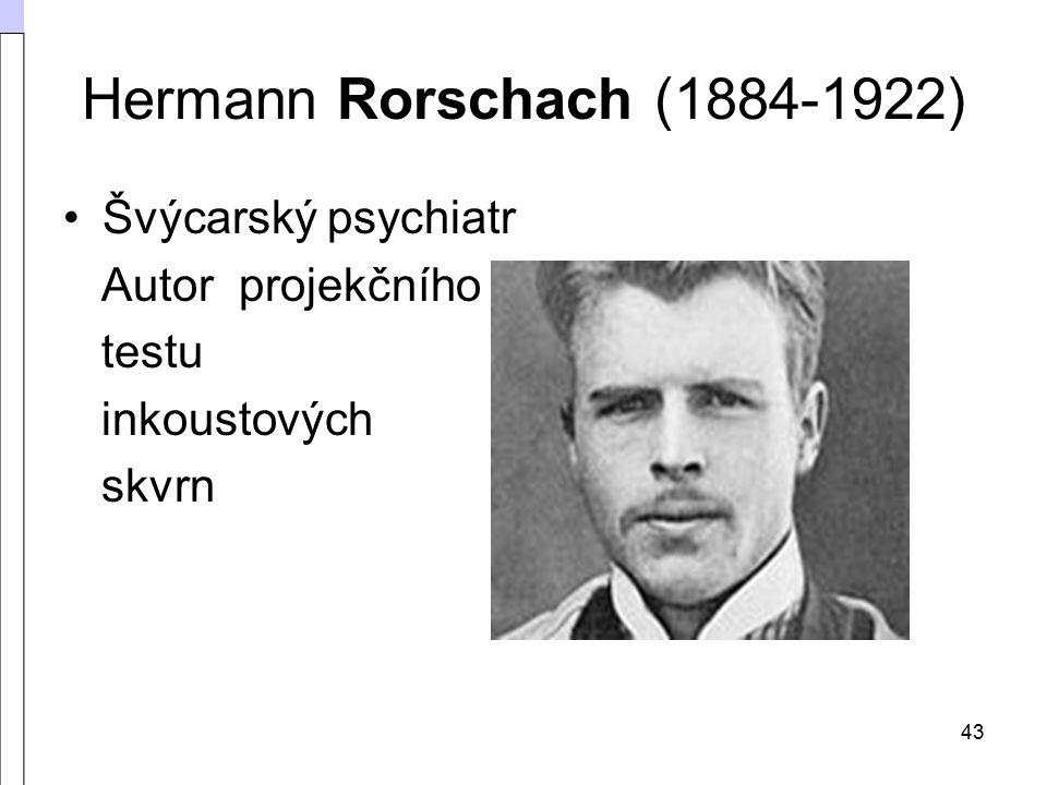 Hermann Rorschach (1884-1922) Švýcarský psychiatr Autor projekčního
