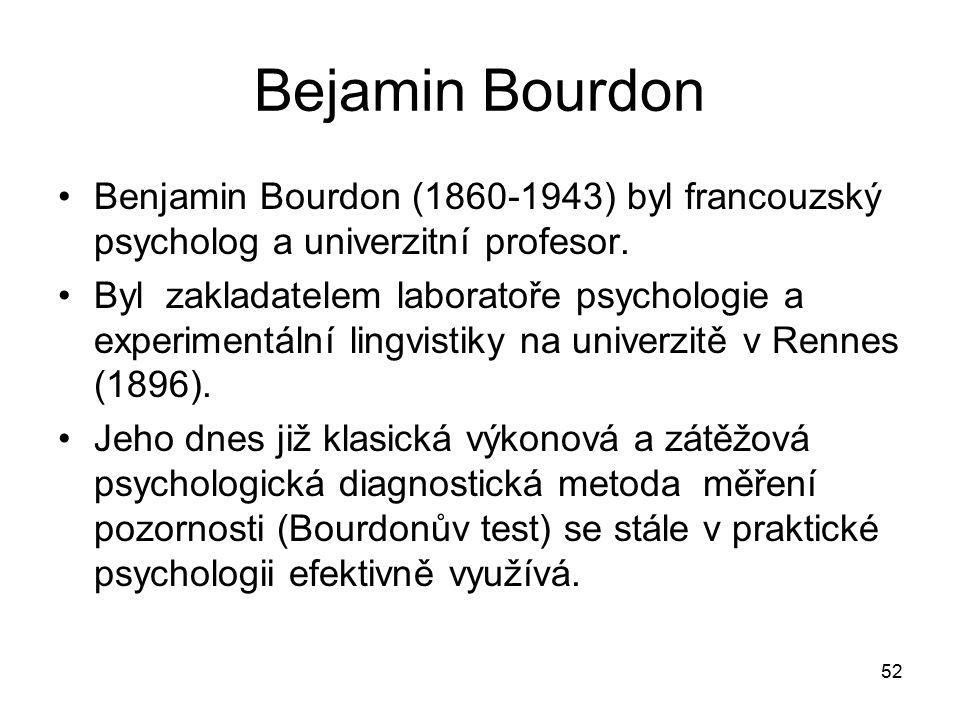 Bejamin Bourdon Benjamin Bourdon (1860-1943) byl francouzský psycholog a univerzitní profesor.