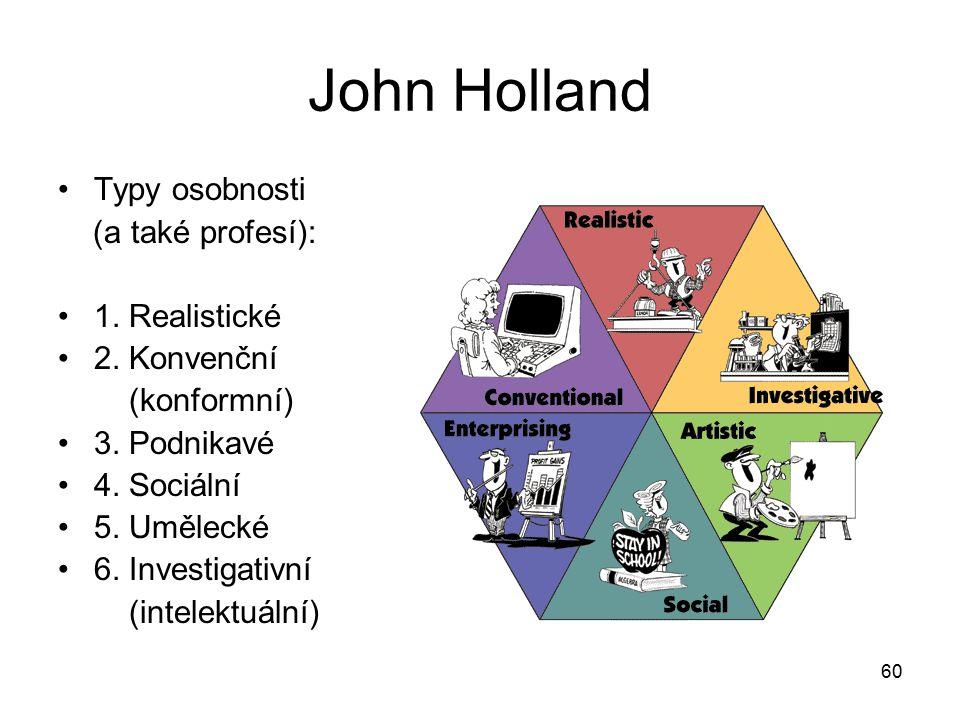 John Holland Typy osobnosti (a také profesí): 1. Realistické