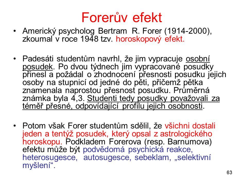 Forerův efekt Americký psycholog Bertram R. Forer (1914-2000), zkoumal v roce 1948 tzv. horoskopový efekt.