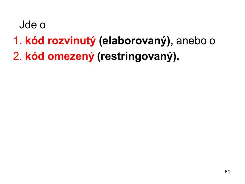 Jde o 1. kód rozvinutý (elaborovaný), anebo o 2. kód omezený (restringovaný).