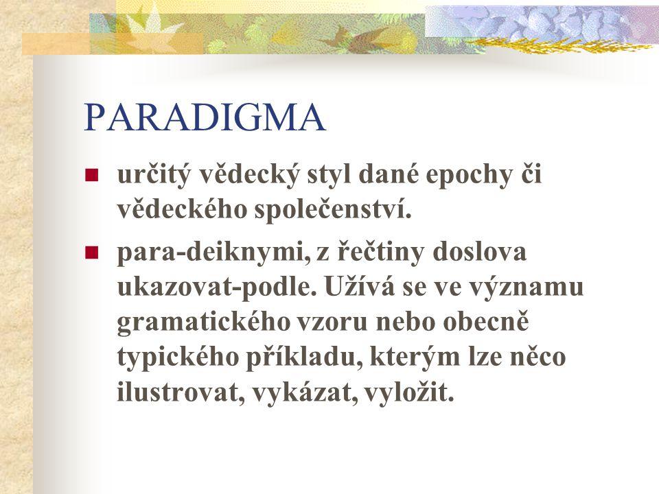 PARADIGMA určitý vědecký styl dané epochy či vědeckého společenství.