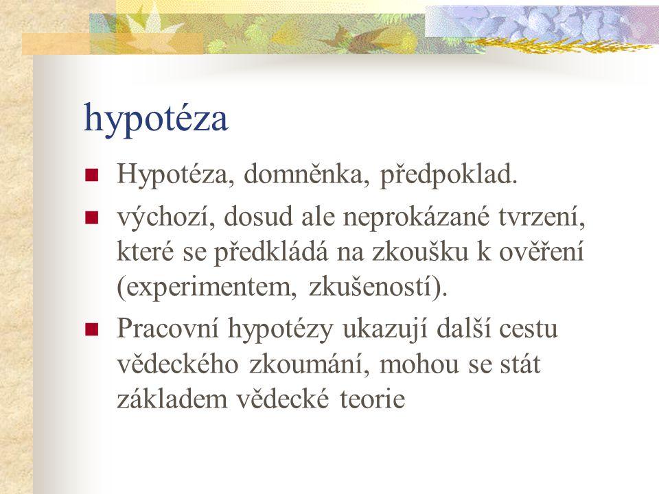 hypotéza Hypotéza, domněnka, předpoklad.