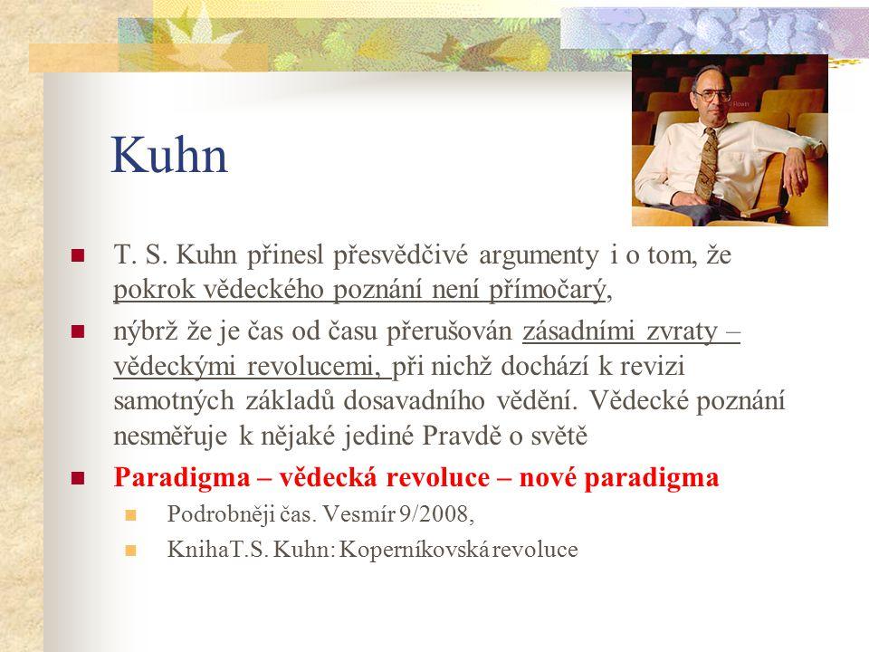 Kuhn T. S. Kuhn přinesl přesvědčivé argumenty i o tom, že pokrok vědeckého poznání není přímočarý,