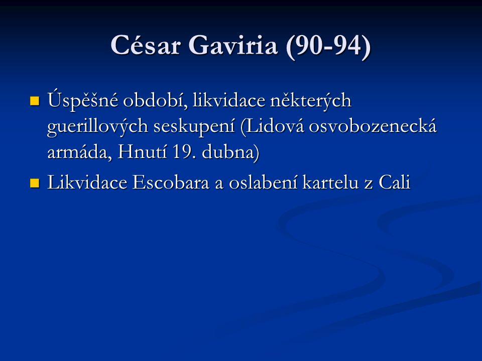 César Gaviria (90-94) Úspěšné období, likvidace některých guerillových seskupení (Lidová osvobozenecká armáda, Hnutí 19. dubna)