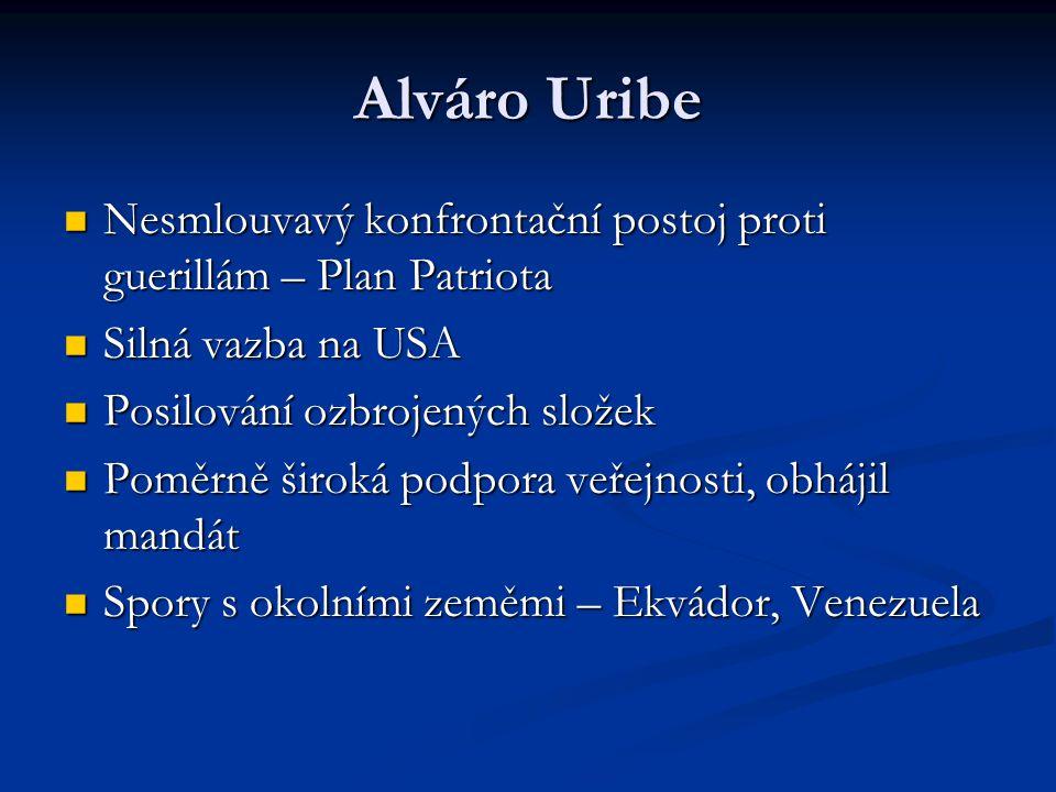 Alváro Uribe Nesmlouvavý konfrontační postoj proti guerillám – Plan Patriota. Silná vazba na USA. Posilování ozbrojených složek.