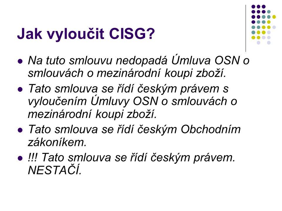 Jak vyloučit CISG Na tuto smlouvu nedopadá Úmluva OSN o smlouvách o mezinárodní koupi zboží.