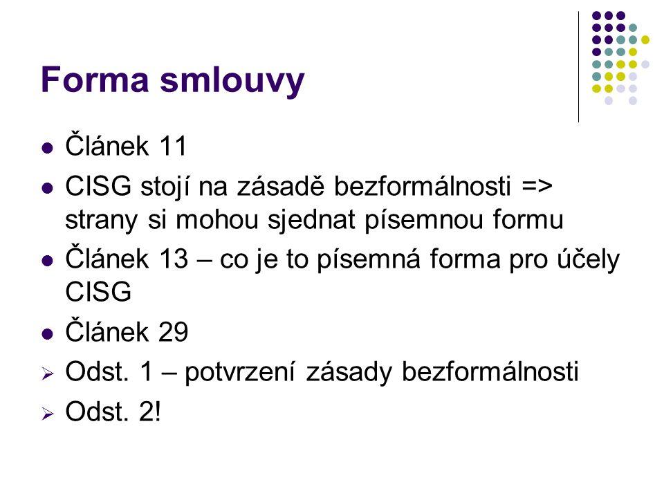 Forma smlouvy Článek 11. CISG stojí na zásadě bezformálnosti => strany si mohou sjednat písemnou formu.