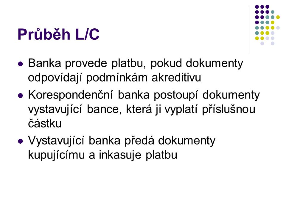 Průběh L/C Banka provede platbu, pokud dokumenty odpovídají podmínkám akreditivu.
