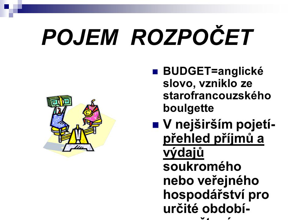 POJEM ROZPOČET BUDGET=anglické slovo, vzniklo ze starofrancouzského boulgette.