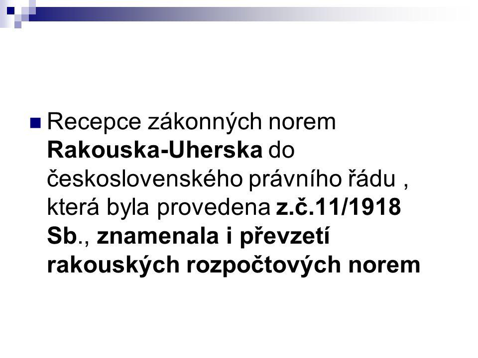Recepce zákonných norem Rakouska-Uherska do československého právního řádu , která byla provedena z.č.11/1918 Sb., znamenala i převzetí rakouských rozpočtových norem