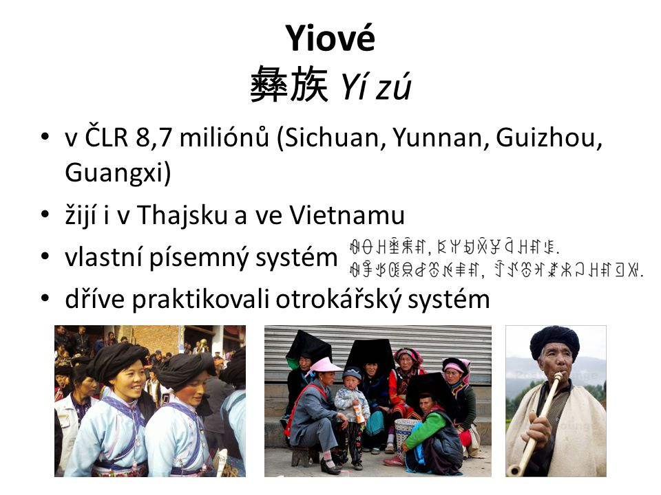 Yiové 彝族 Yí zú v ČLR 8,7 miliónů (Sichuan, Yunnan, Guizhou, Guangxi)