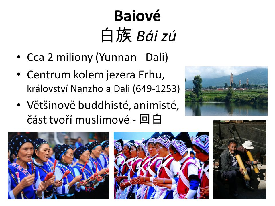 Baiové 白族 Bái zú Cca 2 miliony (Yunnan - Dali)