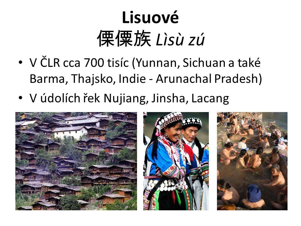 Lisuové 傈僳族 Lìsù zú V ČLR cca 700 tisíc (Yunnan, Sichuan a také Barma, Thajsko, Indie - Arunachal Pradesh)
