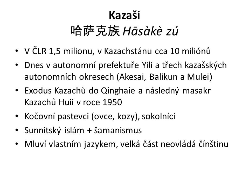 Kazaši 哈萨克族 Hāsàkè zú V ČLR 1,5 milionu, v Kazachstánu cca 10 miliónů