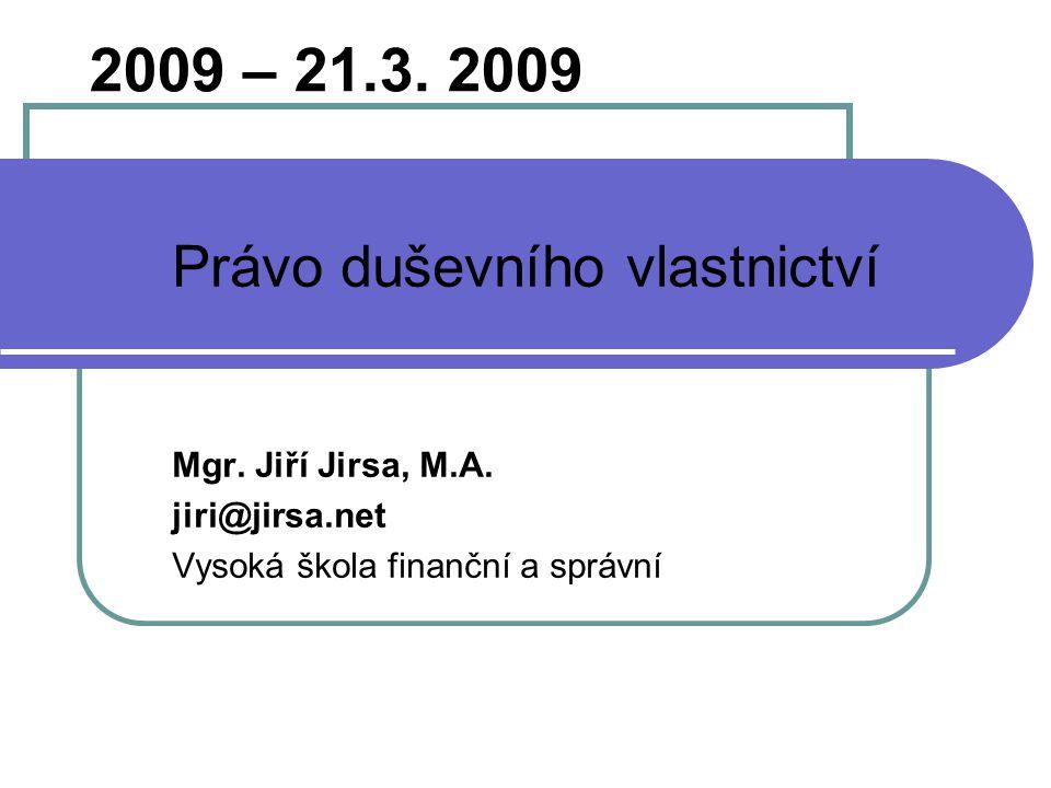 2009 – 21.3. 2009 Právo duševního vlastnictví Mgr. Jiří Jirsa, M.A.