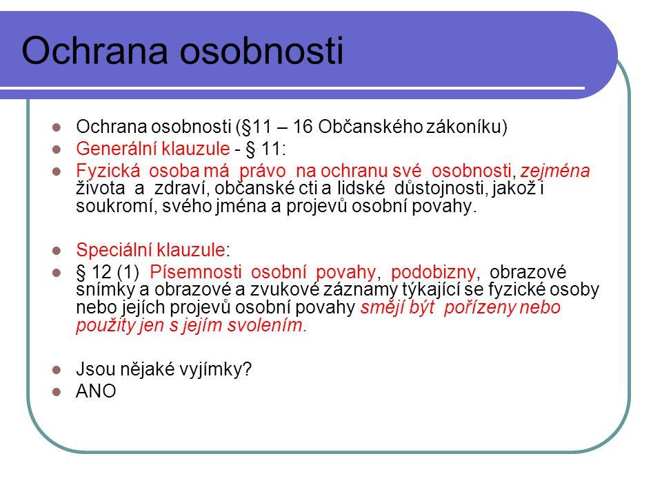 Ochrana osobnosti Ochrana osobnosti (§11 – 16 Občanského zákoníku)