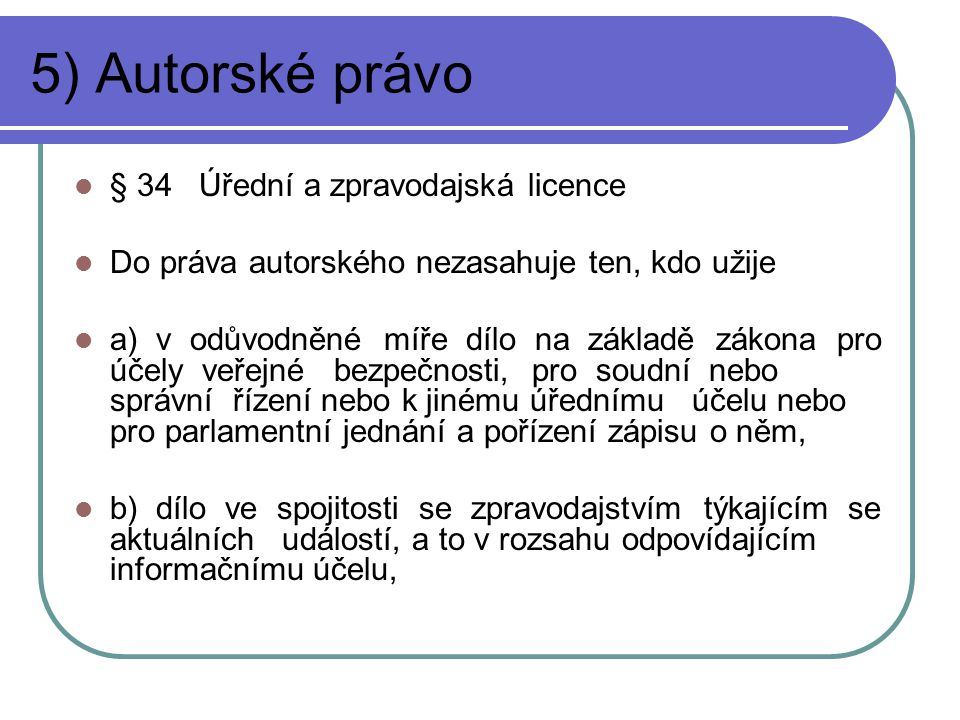 5) Autorské právo § 34 Úřední a zpravodajská licence