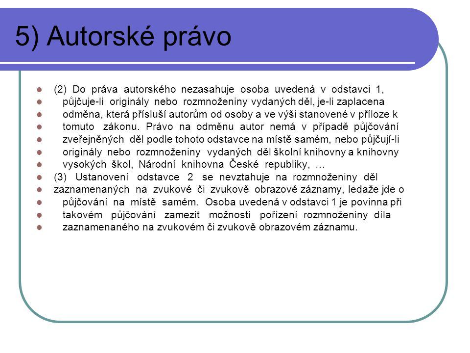 5) Autorské právo (2) Do práva autorského nezasahuje osoba uvedená v odstavci 1,