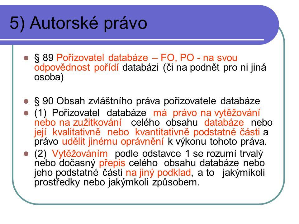 5) Autorské právo § 89 Pořizovatel databáze – FO, PO - na svou odpovědnost pořídí databázi (či na podnět pro ni jiná osoba)