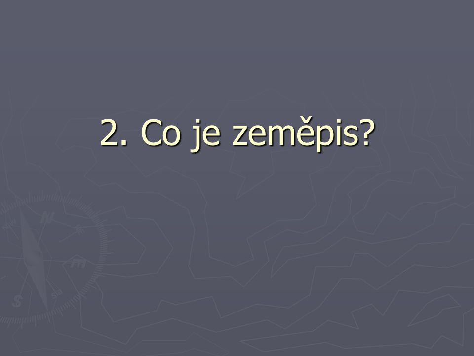 2. Co je zeměpis.