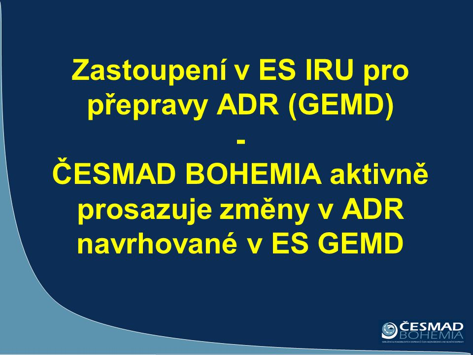 Zastoupení v ES IRU pro přepravy ADR (GEMD) - ČESMAD BOHEMIA aktivně prosazuje změny v ADR navrhované v ES GEMD